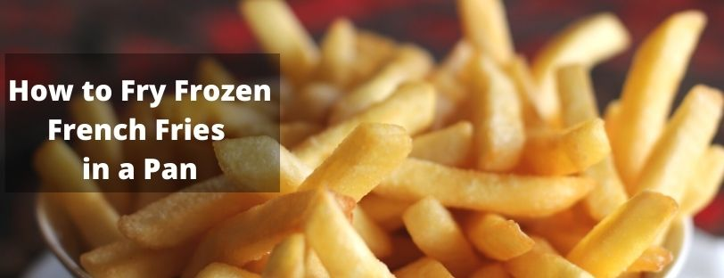 How to Fry Frozen French Fries in a Pan